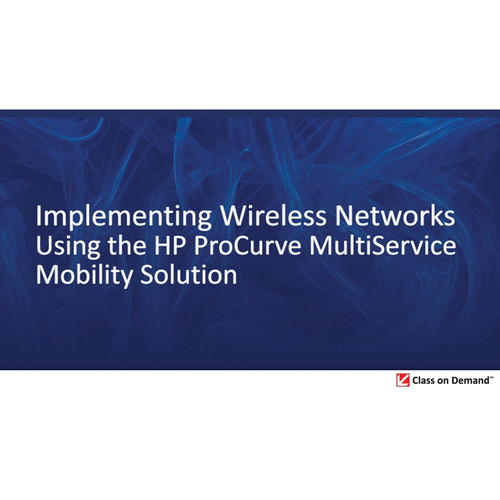 Class on Demand Video Download: Implementing Wireless Networks Using the HP ProCurve MultiService Mobility Solution (MSM)