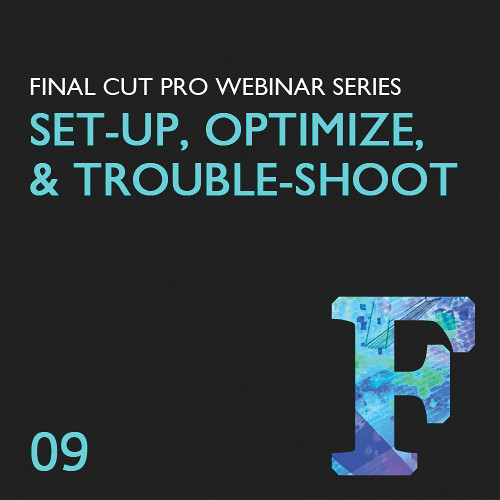 Class on Demand Training Video (Streaming On Demand): Set-up, Optimize, and Troubleshoot Final Cut Pro