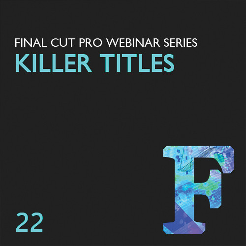 Class on Demand Training Video (Streaming On Demand): Creating Killer Titles in Final Cut Pro