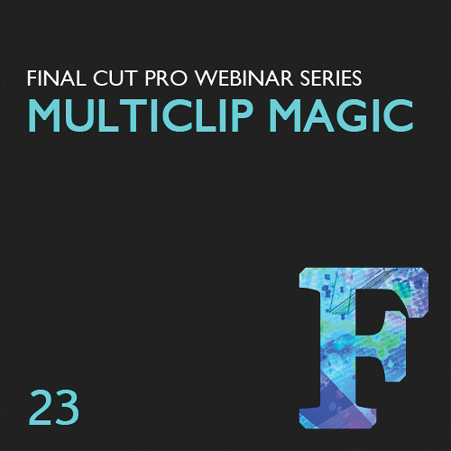 Class on Demand Training Video (Streaming On Demand): Make Multiclip Magic in Final Cut Pro