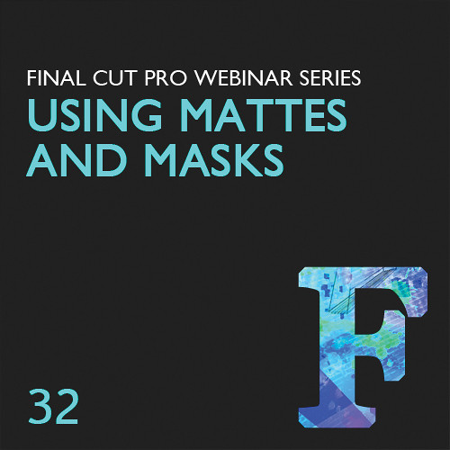 Class on Demand Video Download: Using Mattes and Masks in Final Cut Pro