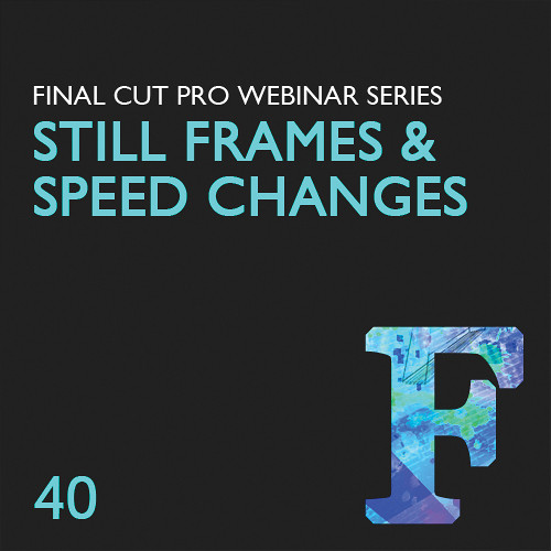 Class on Demand Video Download: Still Frames & Speed Changes in FCP 7