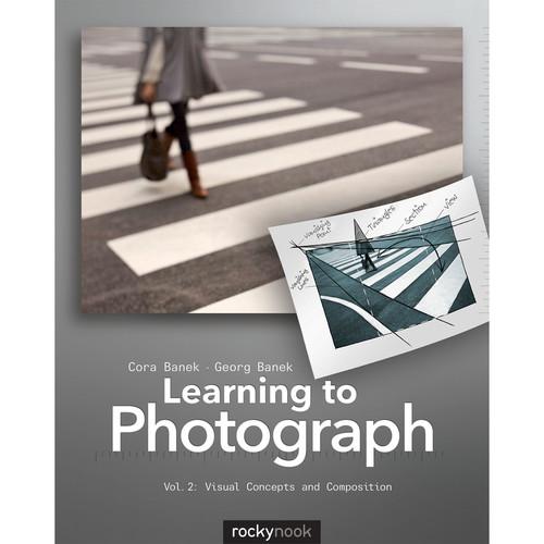 Cora Banek/Georg Banek Learning to Photograph - Volume 2: Visual Concepts and Composition