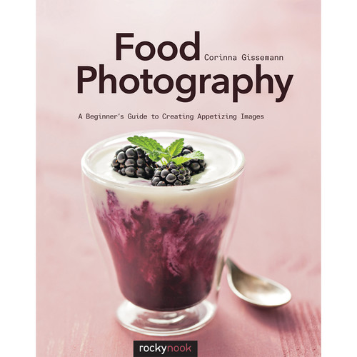 Corinna Gissemann Food Photography: A Beginner's Guide to Creating Appetizing Images