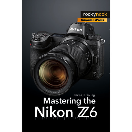 Darrell Young Mastering the Nikon Z6