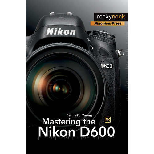 Darrell Young Mastering the Nikon D600