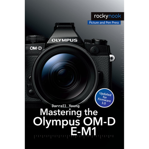 Darrell Young Book: Mastering the Olympus OM-D E-M1