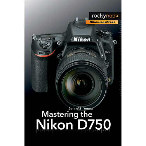 Darrell Young Mastering the Nikon D750