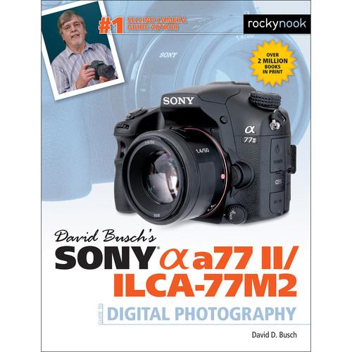 David D. Busch Sony Alpha a77 II/ILCA-77M2 Guide to Digital Photography