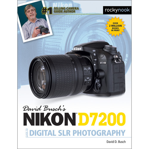 David D. Busch Nikon D7200 Guide to Digital SLR Photography