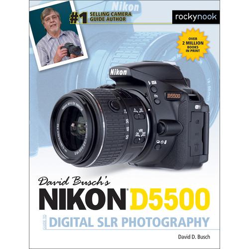 David D. Busch Nikon D5500 Guide to Digital SLR Photography