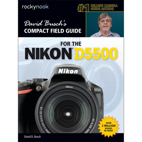 David D. Busch Compact Field Guide for the Nikon D5500