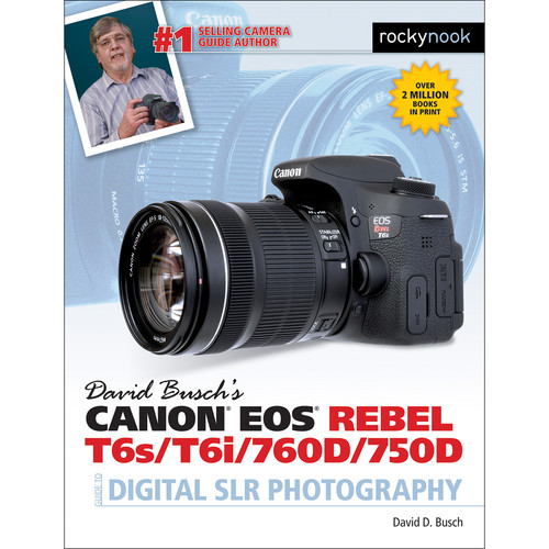 David D. Busch Book: Canon EOS Rebel T6s/T6i/760D/750D Guide to Digital SLR Photography