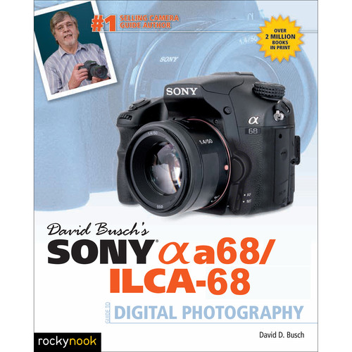 David D. Busch Sony Alpha a68/ILCA-68 Guide to Digital Photography