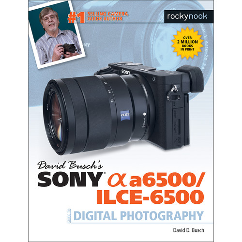 David D. Busch Sony Alpha a6500/ILCE-6500 Guide to Digital Photography
