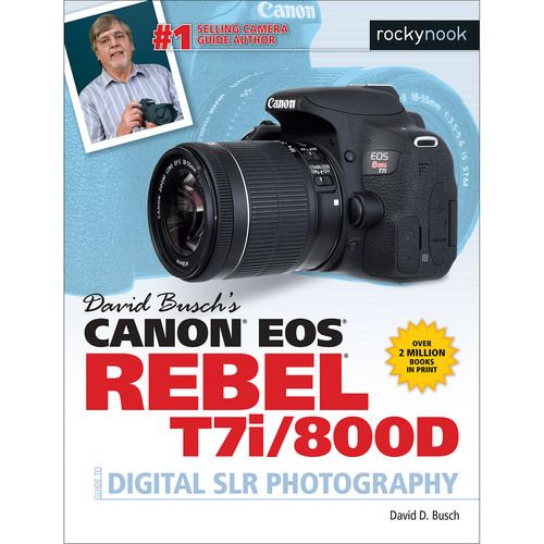David D. Busch Book: Canon EOS Rebel T7i/800D Guide to Digital SLR Photography