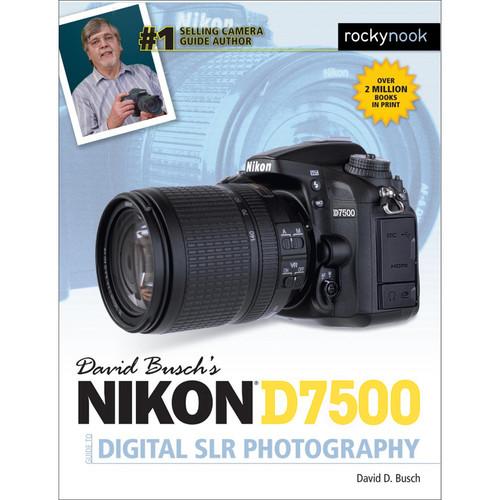 David D. Busch Nikon D7500 Guide to Digital SLR Photography