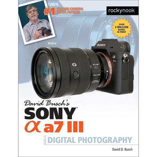 David D. Busch Sony Alpha a7 III Guide to Digital Photography