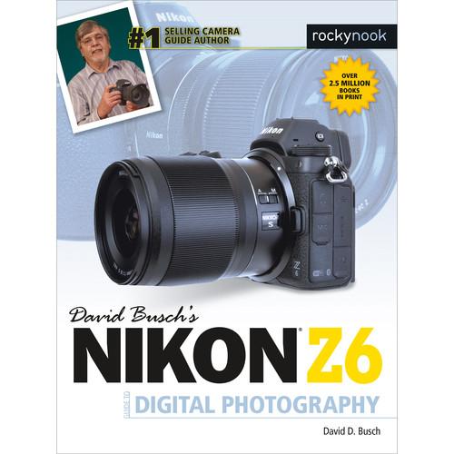 David D. Busch Nikon Z6 Guide to Digital Photography