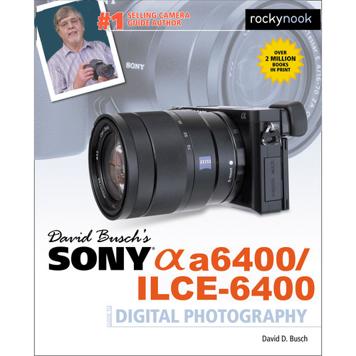 David D. Busch Sony Alpha a6400/ILCE-6400 Guide to Digital Photography