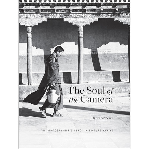 David duChemin The Soul of the Camera: The Photographer's Place in Picture-Making