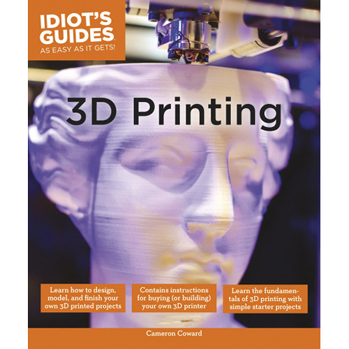 DK Publishing Book: Idiot's Guides: 3D Printing by Cameron Coward