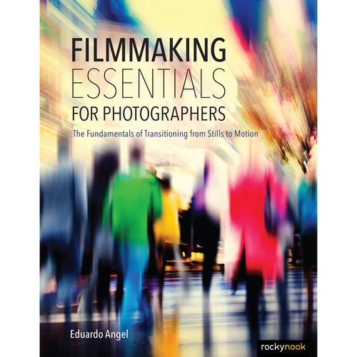 Eduardo Angel Book: Filmmaking Essentials for Photographers