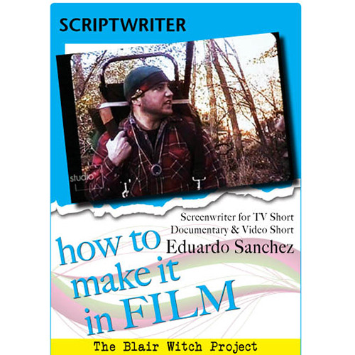 First Light Video DVD: How to Make It in Film: Scriptwriter for TV & Documentary Eduardo Sanchez