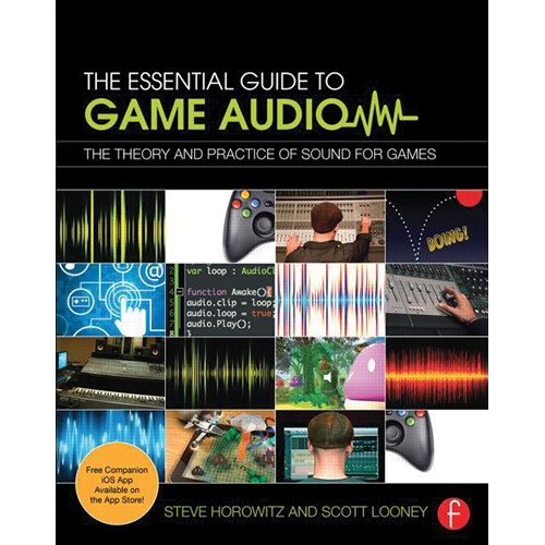 Focal Press Book: The Essential Guide to Game Audio: The Theory and Practice of Sound for Games