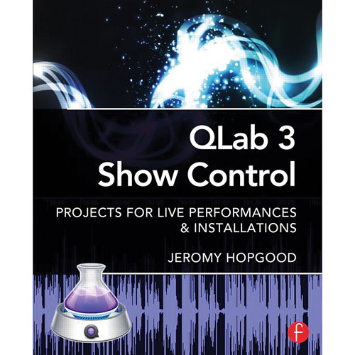 Focal Press Book: QLab 3 Show Control: Projects for Live Performances & Installations