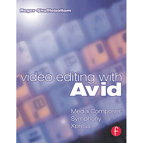 Focal Press Book: Video Editing with Avid: Media Composer, Symphony, Xpress (Paperback)