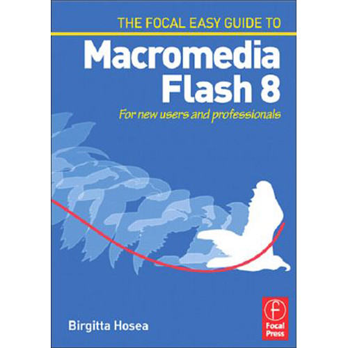 Focal Press Book: Easy Guide to Macromedia Flash 8: For New Users and Professionals (Paperback)