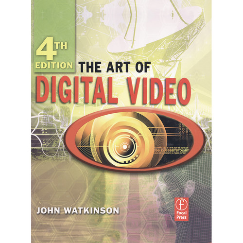 Focal Press Book: The Art of Digital Video (4th Edition, Hardback)