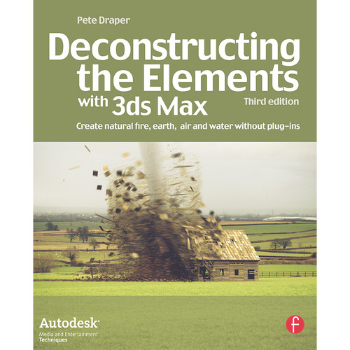 Focal Press Book: Deconstructing the Elements with 3ds Max: Create Natural Fire, Earth, Air, and Water without Plug-Ins (3rd Edition, Paperback)