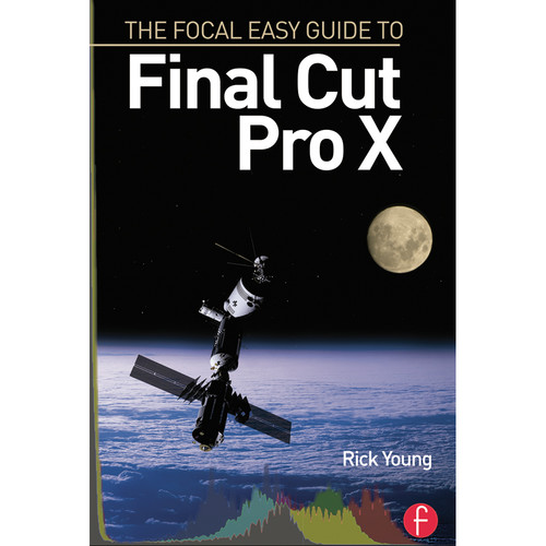 Focal Press Book: The Focal Easy Guide to Final Cut Pro X (Paperback)