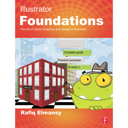 Focal Press Book: Illustrator Foundations: The Art of Vector Graphics, Design, and Illustration in Illustrator (Paperback)