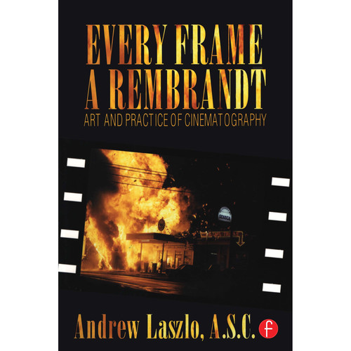 Focal Press Book: Every Frame a Rembrandt: Art and Practice of Cinematography (Paperback)
