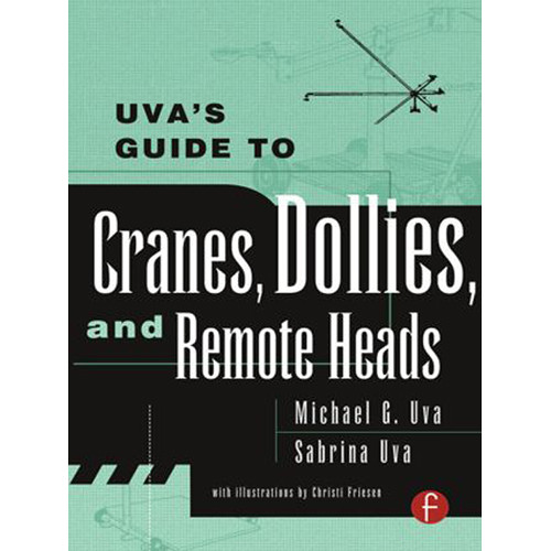 Focal Press Uva's Guide to Cranes, Dollies, and Remote Heads (Paperback)
