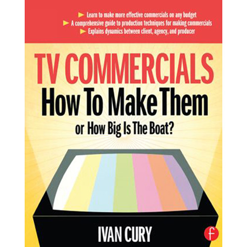 Focal Press Book: TV Commercials: How to Make Them or, How Big is the Boat? (Hardback)