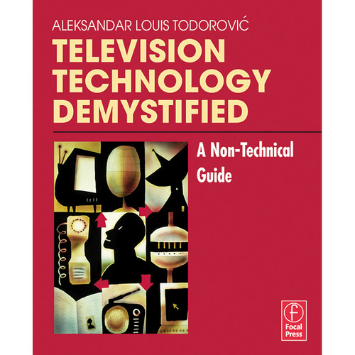Focal Press Book: Television Technology Demystified: A Non-Technical Guide (Paperback)