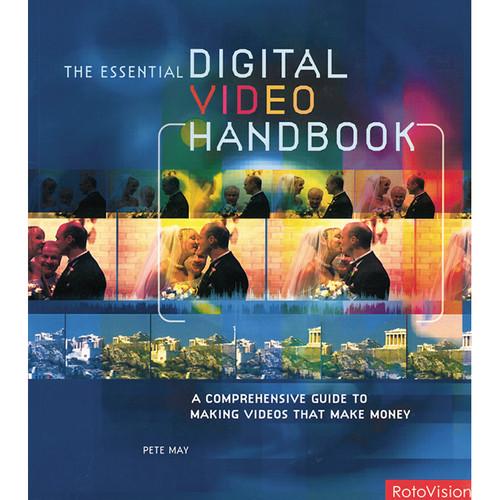 Focal Press Book: Essential Digital Video Handbook: A Comprehensive Guide to Making Videos That Make Money (Paperback)