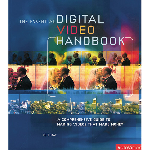 Focal Press Book: Essential Digital Video Handbook: A Comprehensive Guide to Making Videos That Make Money (Paperback)