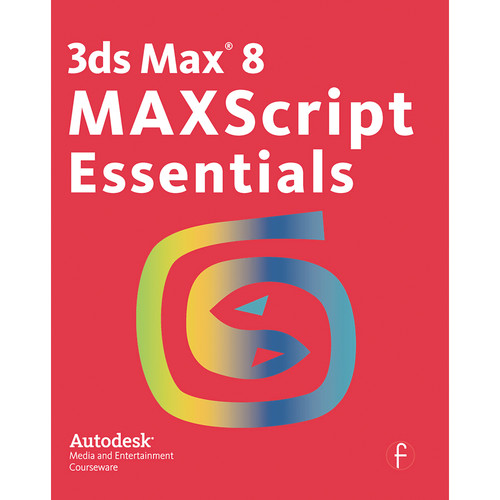 Focal Press Book: 3ds Max 8 MAXScript Essentials