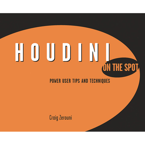 Focal Press Book: Houdini on the Spot: Time-Saving Tips and Shortcuts from the Pros (Paperback)