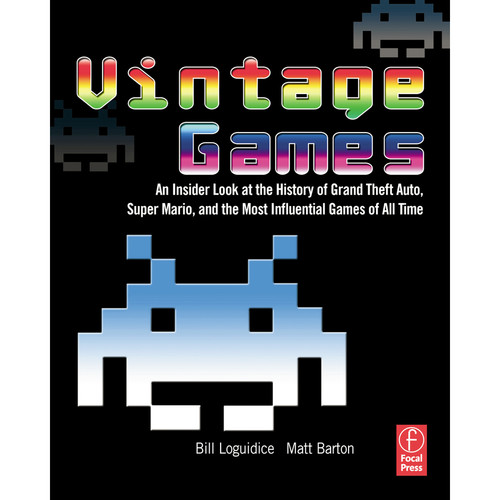 Focal Press Vintage Games: An Insider Look at the History of Grand Theft Auto, Super Mario, and the Most Influential Games of All Time (Paperback)