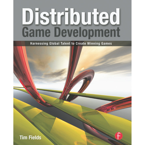 Focal Press Book: Distributed Game Development: Harnessing Global Talent to Create Winning Games (Paperback)