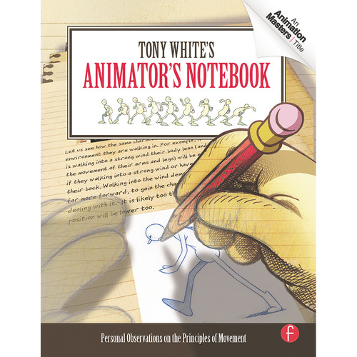 Focal Press Tony White's Animator's Notebook: Personal Observations on The Principles of Movement (Paperback)
