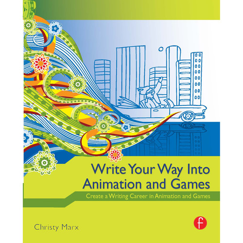 Focal Press Book: Write Your Way into Animation and Games: Create a Writing Career in Animation and Games (Paperback)