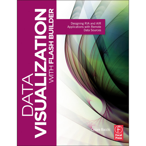 Focal Press Book: Data Visualization with Flash Builder: Designing RIA and AIR Applications with Remote Data Sources (Paperback)