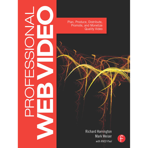 Focal Press Book: Professional Web Video: Plan, Produce, Distribute, Promote, and Monetize Quality Video (Paperback)
